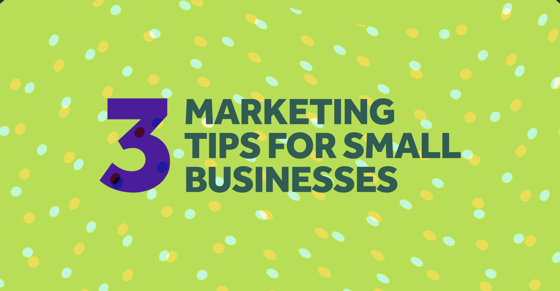 three marketing tips for small businesses